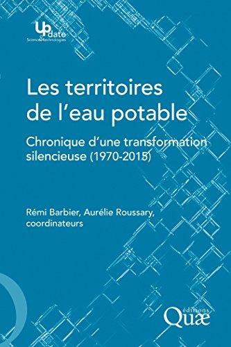 Les territoires de l'eau potable: Chronique d'une transformation silencieuse (1970-2015) (Update Sciences & technologies) par Rémi Barbier