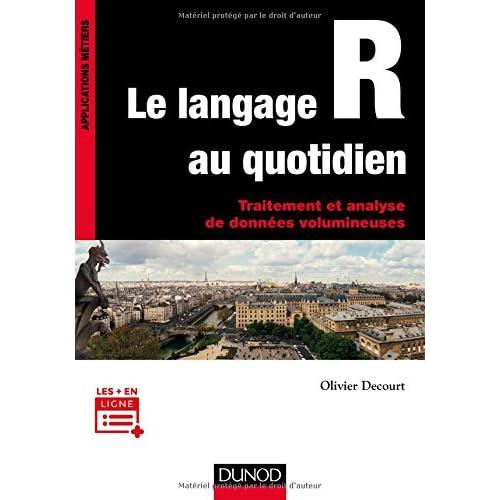 Le langage R au quotidien - Traitement et analyse de données volumineuses: Traitement et analyse de données volumineuses. Mise en pratique avec exemples en Open Data