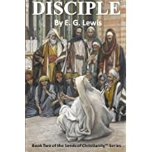 Disciple (The Seeds of Christianity) (Volume 2) by E G Lewis (2014-01-04)