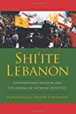 Shi'ite Lebanon: Transnational Religion and the Making of National Identities (History and Society of the Modern Middle East (Paperback))