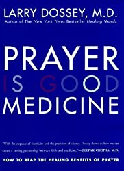 Prayer Is Good Medicine: How to Reap the Healing Benefits of Prayer by Larry Dossey (1996-07-05)
