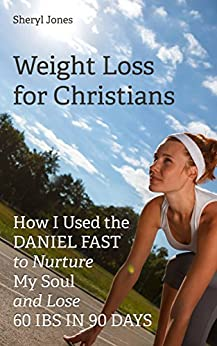 Weight Loss for Christians: How I Used the Daniel Fast to Nurture My Soul and Lose 60 Ibs in 90 Days Sheryl Jones (English Edition) par [Jones, Sheryl]