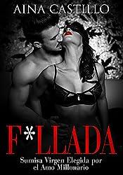 F*llada: Sumisa Virgen Elegida por el Amo Millonario (Novela de Romance, Erótica y BDSM)