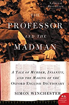 The Professor and the Madman: A Tale of Murder, Insanity, and the Making of the Oxford English Dictionary by [Winchester, Simon]