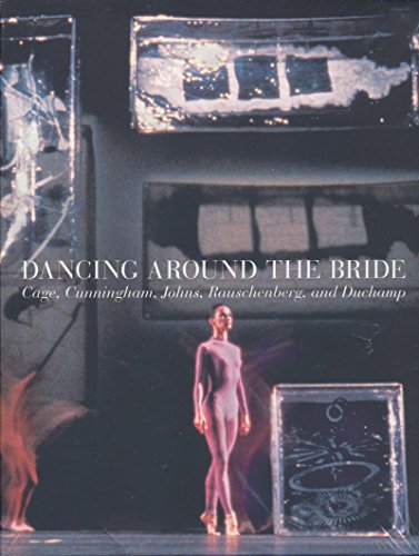 Dancing Around the Bride: Cage, Cunningham, Johns, Rauschenberg, and Duchamp by Calvin Tomkins (Contributor), Reinaldo Laddaga (Contributor), Paul B. Franklin (Contributor), (1-Sep-2012) Hardcover