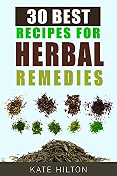 30 Best Recipes for Herbal Remedies (English Edition) par [Hilton, Kate]