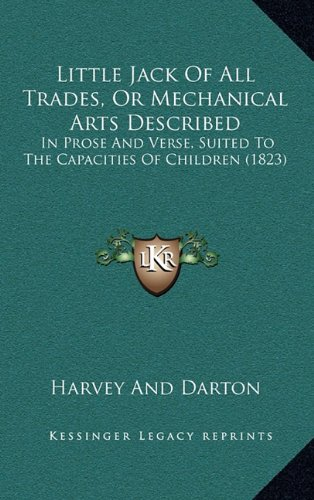 Little Jack of All Trades, or Mechanical Arts Described: In Prose and Verse, Suited to the Capacities of Children (1823)