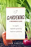 Gardening For Beginners: A beginners guide to organic vegetable gardening, beginners gardening