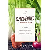 Gardening: Gardening For Beginners: A beginners guide to organic vegetable gardening, beginners gardening (gardening for beginners, Gardening, Vegetables, marajuana, Permaculture) (English Edition)