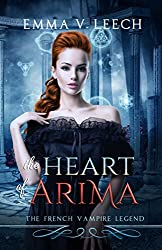 The Heart of Arima.:  The French Vampire Legend Book 2 (Les Corbeaux: The French Vampire Legend)