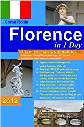 Florence in 1 Day, Travel Smart and on Budget, visit the most important monuments in as little as 1 day (Goran Rodin Travel Guides - Travel Guidebook)