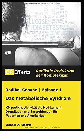 Das metabolische Syndrom: Körperliche Aktivität als Medikament, Grundlagen und Empfehlungen für Patienten und Angehörige (Radikal Gesund, Band 1)