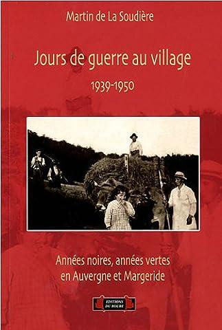 Jours de guerre au village : Années noires, années vertes en Auvergne et Margeride, 1939-1950