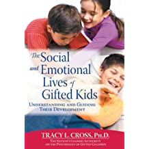 The Social And Emotional Lives of Gifted Kids: Understanding And Guiding Their Development