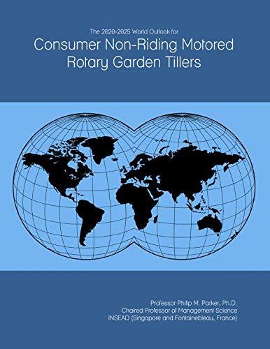 The 2020-2025 World Outlook for Consumer Non-Riding Motored Rotary Garden Tillers - Rotary Tiller