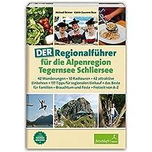 DER Regionalführer für die Alpenregion Tegernsee Schliersee: 42 Wanderungen, 10 Radtouren, 42 attraktive Einkehren, 117 Tipps für regionalen Einkauf, ... Brauchtum und Feste, Freizeit von A-Z