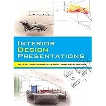 Interior Design Presentations: Techniques for Quick, Professional Renderings of Interiors