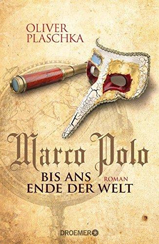 Marco Polo: Bis ans Ende der Welt: Roman