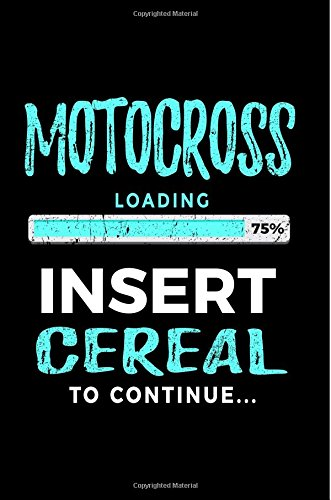 Motocross Loading 75% Insert Cereal To Continue: Lined Notebooks & Journals To Write In