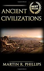 Ancient Civilizations: Discover the Ancient Secrets of the Greek, Egyptian, and Roman Civilizations by Martin R. Phillips (2015-08-11)