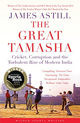 The Great Tamasha: Cricket, Corruption and the Turbulent Rise of Modern India (Wisden Sports Writing) (English Edition) por James Astill