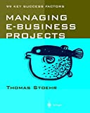 Managing e-business Projects: 99 Key Success Factors