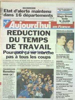 AUJOURD'HUI EN FRANCE [No 16388] du 14/05/1997 - SECHERESSE - ETAT D'ALERTE MAINTENU DANS 16 DEPATEMENTS - REDUCTION DU TEMPS DE TRAVAIL - CA NE MARCHE PAS A TOUS LES COUPS - PROCES DE LA JOSACINE - CATHERINE TRAUTMANN ELUE FACILEMENT DANS LE BAS-RHIN - PROCES DE NIMES - BOUSQUET TENTE DE SE JUSTIFIER - GRENOBLE - LE PETIT POLYNESIEN CONFIE A SON PERE - LES SPORTS - FOOT LES COMPTES DE L'OM - BASKET