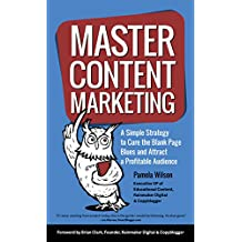 Master Content Marketing: A Simple Strategy to Cure the Blank Page Blues and Attract a Profitable Audience (English Edition)
