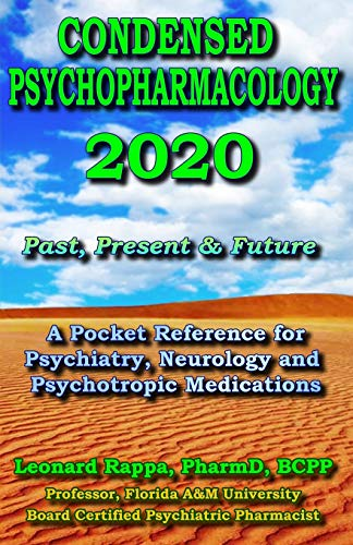 Condensed Psychopharmacology 2020: A Pocket Reference for Psychiatry, Neurology and Psychotropic Medications: Past, Present & Future