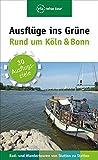 Ausflüge ins Grüne - Rund um Köln & Bonn - Sabine Olschner