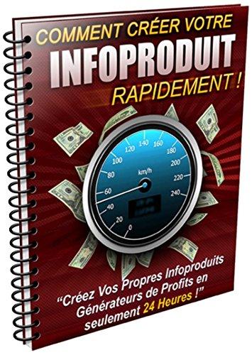 Comment créer votre infoproduit rapidement: créer infoproduit