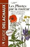 Les plantes par la couleur : Fleurs, graminées, arbres et arbustes