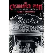 The Casablanca Man: The Cinema of Michael Curtiz