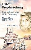 Die Prophezeiung: Das Inferno von Little Germany, New York