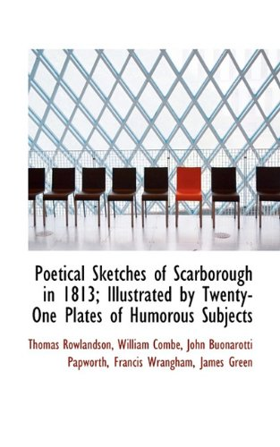 Poetical Sketches of Scarborough in 1813; Illustrated by Twenty-One Plates of Humorous Subjects