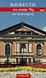 Bayreuth an einem Tag: Ein Stadtrundgang - Michael Schulze