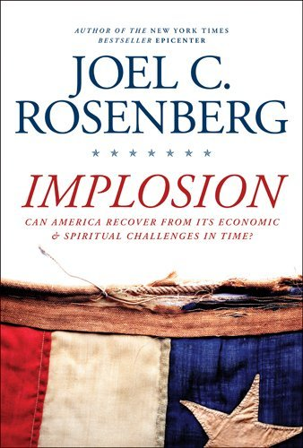 Implosion: Can America Recover from Its Economic and Spiritual Challenges in Time? by Joel C. Rosenberg (2012-06-12)