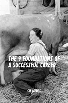 Career Book: The 9 Foundations of a Successful Career: A Guide Book for Reaching Success at Any Stage of Your Career (Best Business Books 8) (English Edition) par [Akdeniz, Can]