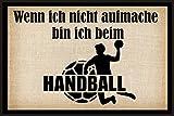 Wenn ich nicht aufmache bin ich beim Handball