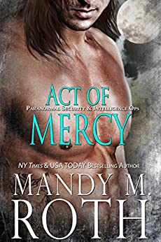 Act of Mercy: An Immortal Ops World Novel (PSI-Ops / Immortal Ops Book 1) (English Edition) par [Roth, Mandy M.]