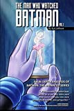The Man Who Watched Batman: An in Depth Analysis of Batman: the Animated Series: Volume 1