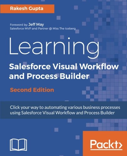 Learning Salesforce Visual Workflow and Process Builder - Second Edition por Rakesh Gupta