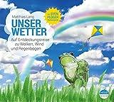 Unser Wetter: Auf Entdeckungsreise zu Wolken, Wind und Regenbogen (UNSERE WELT) - Matthias Lang