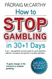 How to stop gambling in 30+1 days.: A 30+ 1 day gambling recovery guide for use by gamblers, addiction counsellors and partners of problem gamblers.
