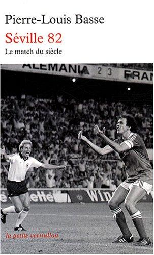 Séville 82 : France-Allemagne : le match du siècle par Pierre-Louis Basse