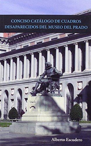 CONCISO CATÁLOGO DE CUADROS DESAPARECIDOS DEL MUSEO DEL PRADO. por Alberto Escudero Morillo