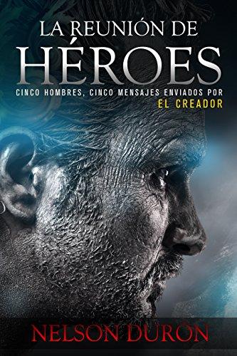 La Reunión de Héroes: Cinco hombres, cinco mensajes enviados por el Creador
