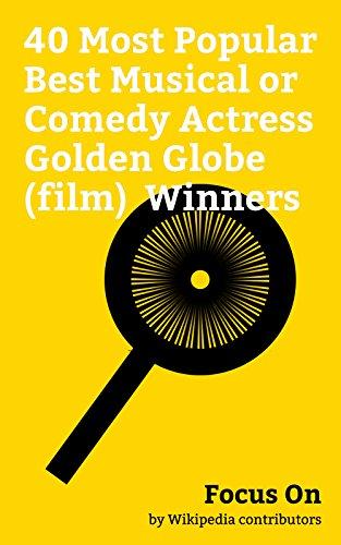 Focus On: 40 Most Popular Best Musical or Comedy Actress Golden Globe (film) Winners: Emma Stone, Meryl Streep, Jennifer Lawrence, Marilyn Monroe, Cher, ... Judy Garland, etc. (English Edition) Emmas Garland