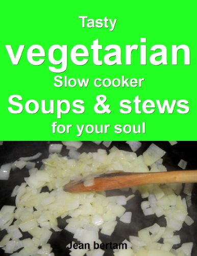 Tasty vegetarian slow cooker soups and stews for your soul (English Edition) por Jean Bertam