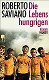Die Lebenshungrigen: Roman von Roberto Saviano